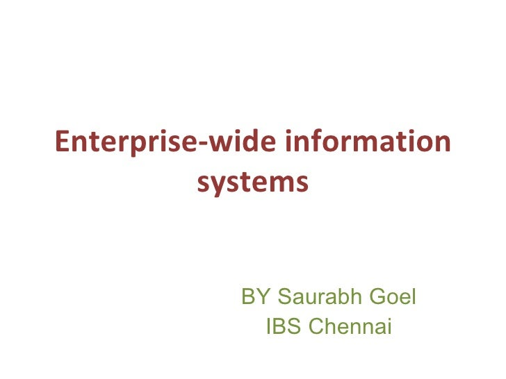 Enterprise-wide information systems BY Saurabh Goel IBS Chennai