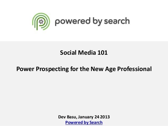Social Media 101Power Prospecting for the New Age Professional              Dev Basu, January 24 2013                 Powe...