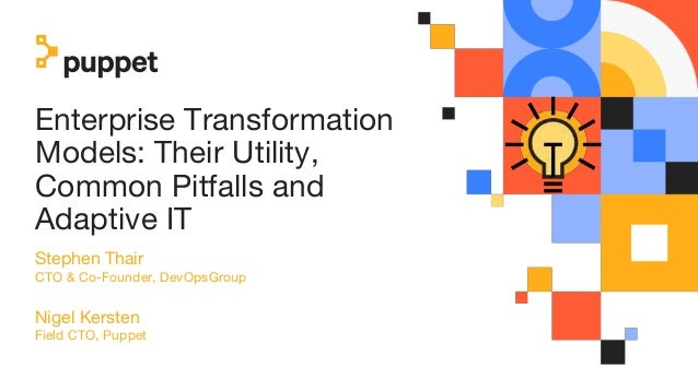 Enterprise Transformation Models: Their Utility, Common Pitfalls and Adaptive IT Stephen Thair CTO & Co-Founder, DevOpsGro...
