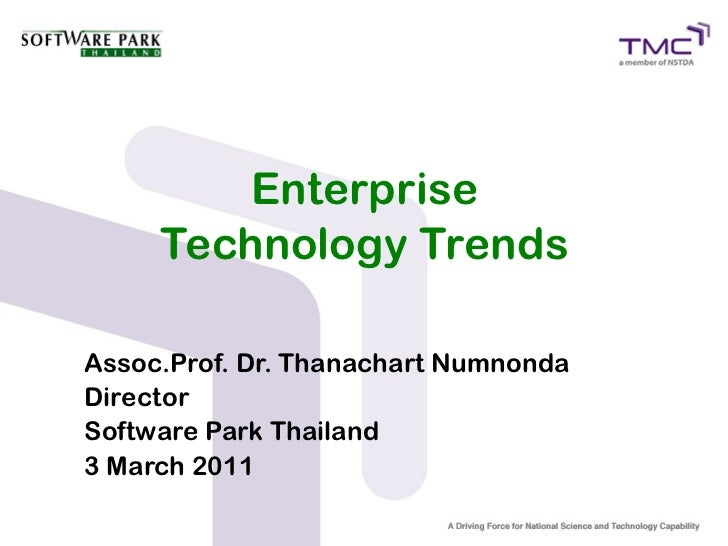 Enterprise     Technology TrendsAssoc.Prof. Dr. Thanachart NumnondaDirectorSoftware Park Thailand3 March 2011
