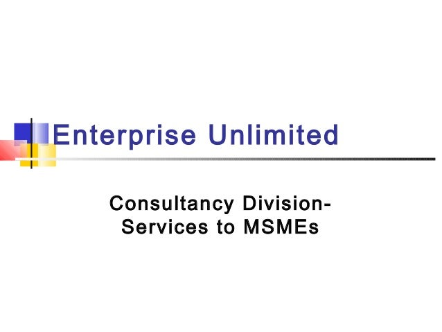 Enterprise Unlimited Consultancy DivisionServices to MSMEs