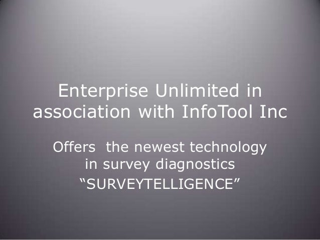 "Enterprise Unlimited in association with InfoTool Inc Offers the newest technology in survey diagnostics ""SURVEYTELLIGENCE..."