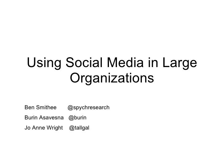 Using Social Media in Large Organizations Ben Smithee  @spychresearch  Burin Asavesna  @burin Jo Anne Wright  @tallgal