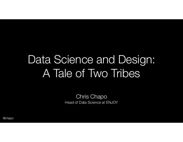 Data Science and Design: A Tale of Two Tribes Chris Chapo Head of Data Science at ENJOY @chapo