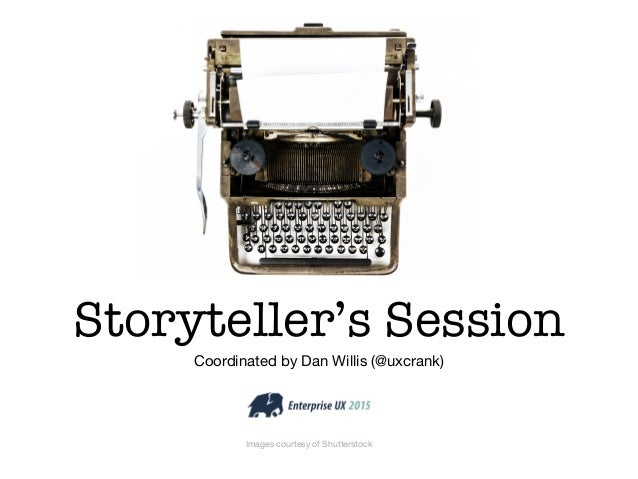 Storyteller's Session Coordinated by Dan Willis (@uxcrank) Images courtesy of Shutterstock