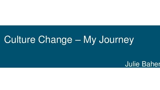 Culture Change – My Journey Julie Baher