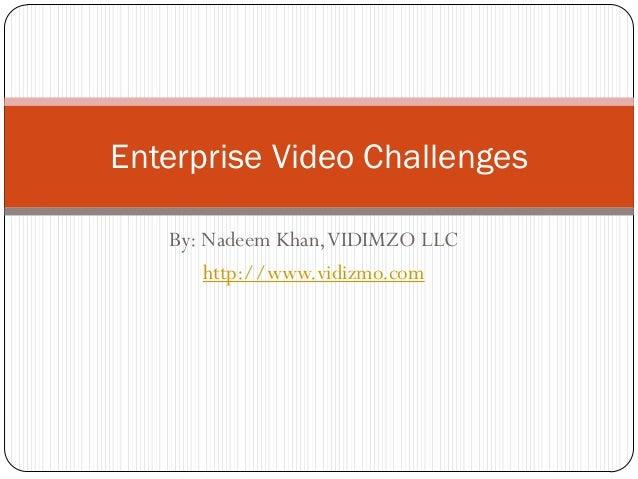 Enterprise Video Challenges   By: Nadeem Khan, VIDIMZO LLC       http://www.vidizmo.com