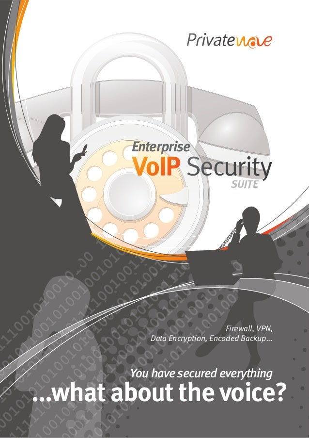 Enterprise SUITE Firewall, VPN, Data Encryption, Encoded Backup... You have secured everything ...what about the voice?