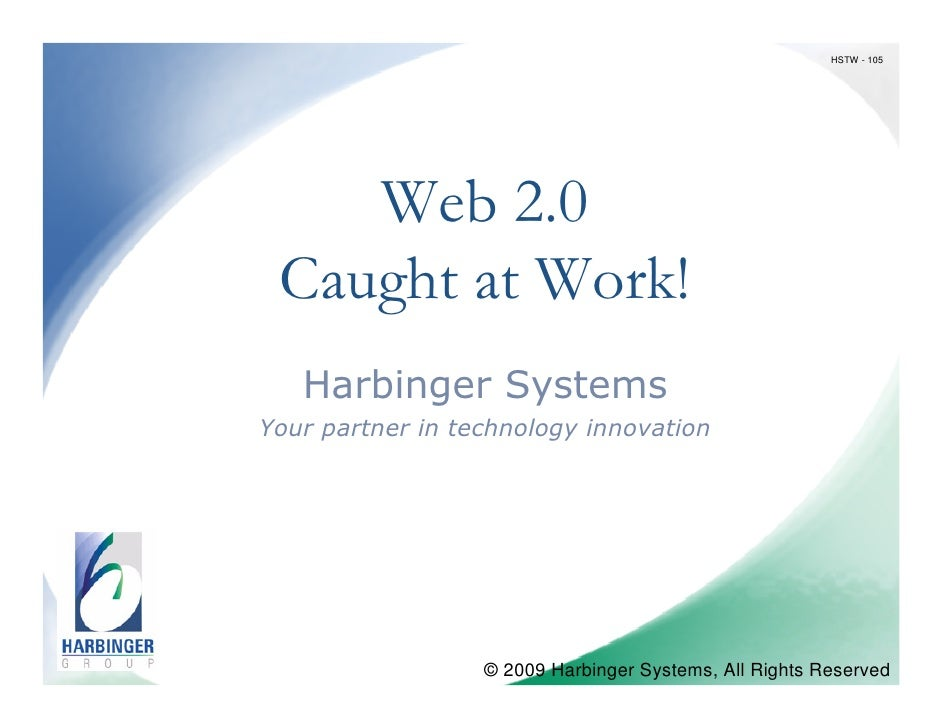 HSTW - 105<br />Enterprise Web 2.0<br />Examples from the Real World<br />A Harbinger Systems Presentation<br />© 2009 Har...