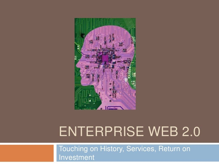 ENTERPRISE WEB 2.0 Touching on History, Services, Return on Investment