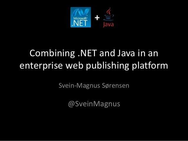 +  Combining .NET and Java in an  enterprise web publishing platform  Svein-Magnus Sørensen  @SveinMagnus