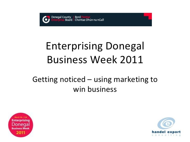 Enterprising Donegal Business Week 2011 Getting noticed – using marketing to win business