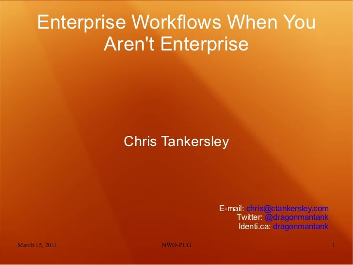 Enterprise Workflows When You Aren't Enterprise <ul>Chris Tankersley </ul>E-mail:  [email_address] Twitter:  @dragonmantan...