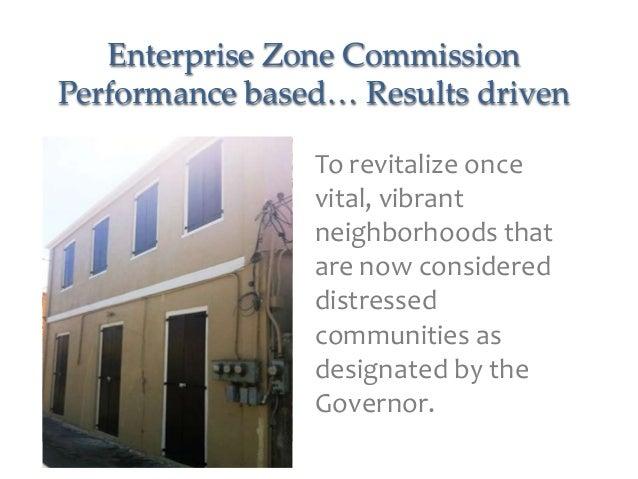 Enterprise Zone CommissionPerformance based… Results driven                To revitalize once                vital, vibran...