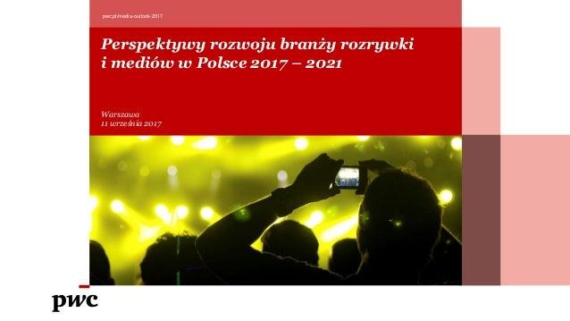 Lorem Ipsum Dolores plz pwc.pl/media-outlook-2017 Date 2017 Perspektywy rozwoju branży rozrywki i mediów w Polsce 2017 – 2...