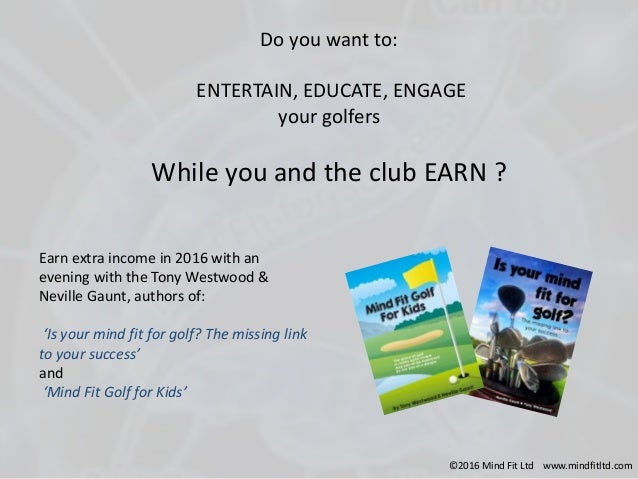 Do you want to: ENTERTAIN, EDUCATE, ENGAGE your golfers While you and the club EARN ? Earn extra income in 2016 with an ev...