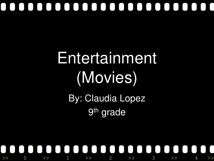 Entertainment                (Movies)               By: Claudia Lopez                    9th grade>>   0   >>    1   >>   ...