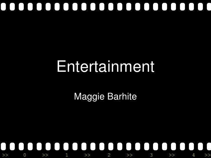 Entertainment                   Maggie Barhite>>   0   >>    1     >>   2   >>    3   >>   4   >>