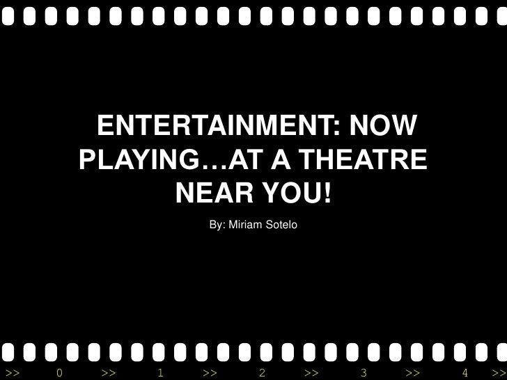 ENTERTAINMENT: NOW         PLAYING…AT A THEATRE               NEAR YOU!                   By: Miriam Sotelo>>   0    >>   ...