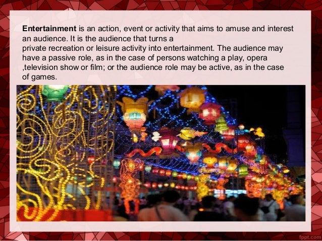 Entertainmentisanaction,eventoractivitythataimstoamuseandinterestanaudience.Itistheaudiencethatturnsa...