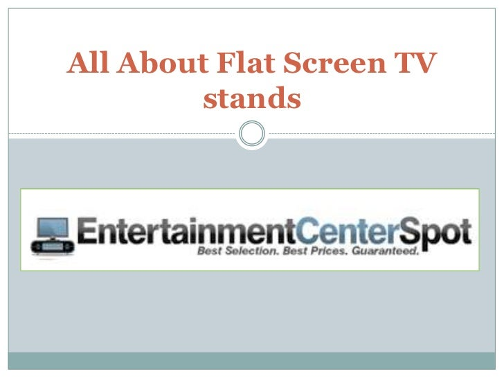 All About Flat Screen TV        stands