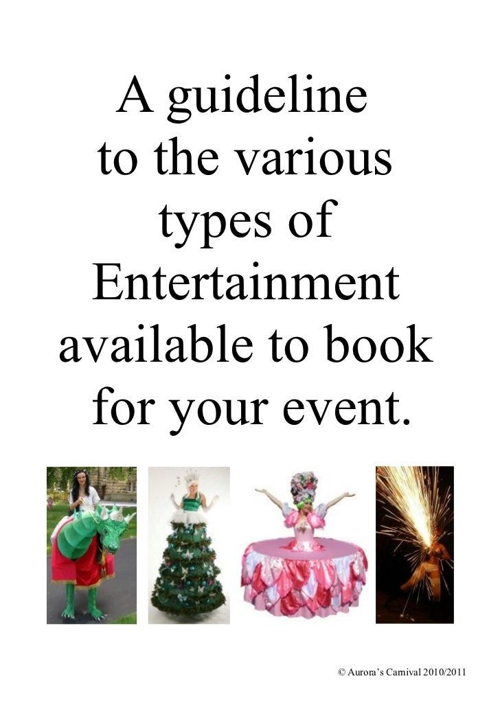 A guideline  to the various     types of Entertainmentavailable to book for your event.            © Aurora's Carnival 201...