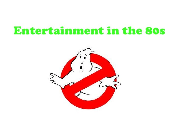 Entertainment in the 80s<br />