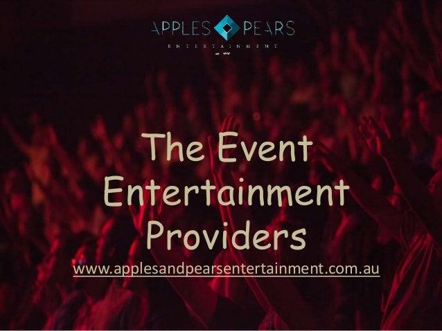 The Event Entertainment Providers www.applesandpearsentertainment.com.au