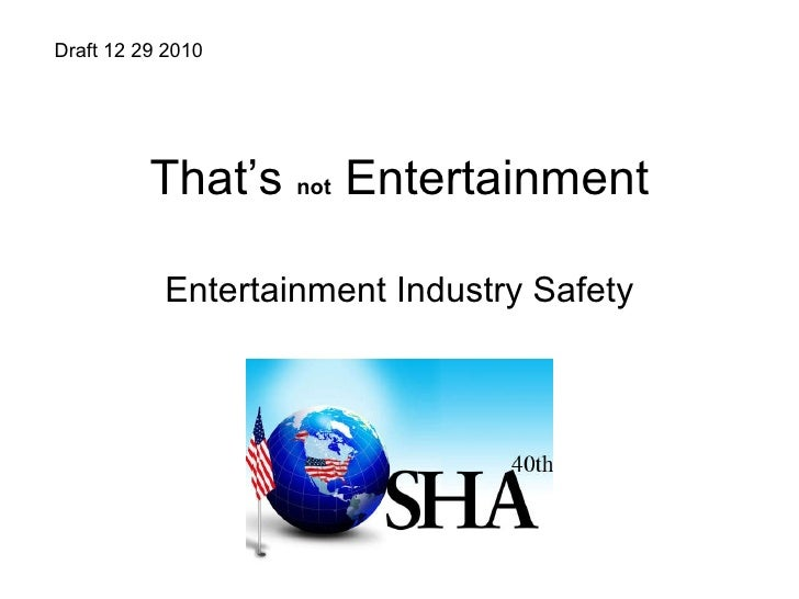 That's  not   Entertainment Entertainment Industry Safety Draft 12 29 2010