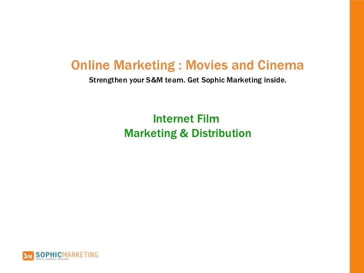 Online Marketing : Movies and Cinema Strengthen your S&M team. Get Sophic Marketing inside. Internet Film  Marketing & Dis...