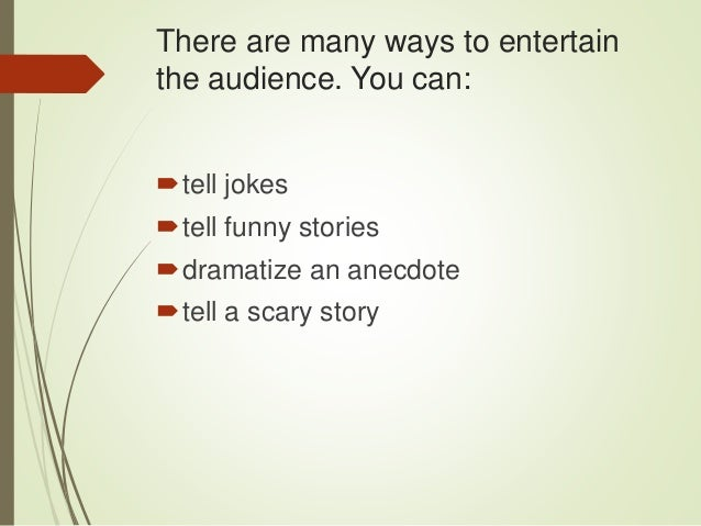 entertainment speech As with all speeches, the key to successfully presenting an entertaining speech lies in the topic—ask seasoned public speakers and they will all agree you need to offer persuasive speech that is informative with a specific purpose that will bring the event to life.