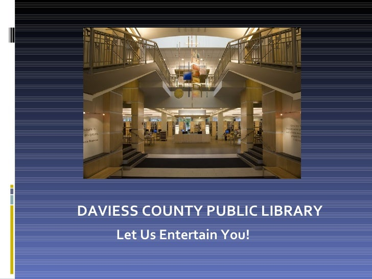 Let Us Entertain You! DAVIESS COUNTY PUBLIC LIBRARY