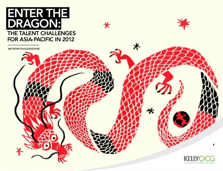 enTer TheDragon:The TalenT challengesfor asia-Pacific in 2012anThony raja DevaDoss
