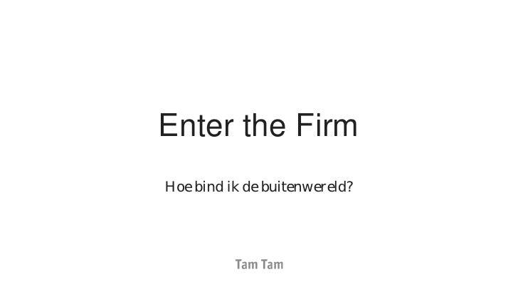 Enter the FirmHoe bind ik de buitenwereld?