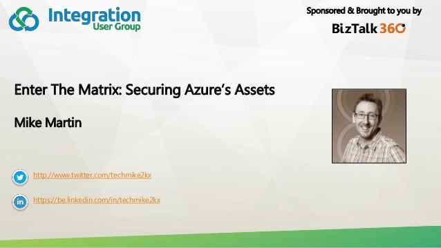 Sponsored & Brought to you by Enter The Matrix: Securing Azure's Assets Mike Martin http://www.twitter.com/techmike2kx htt...