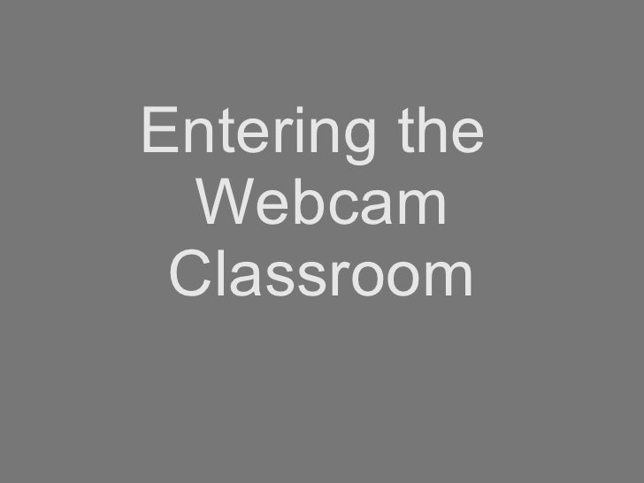 Entering the  Webcam Classroom