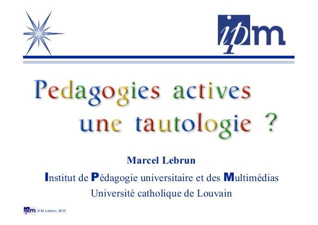 © M. Lebrun, 2010 Marcel Lebrun Institut de Pédagogie universitaire et des Multimédias Université catholique de Louvain