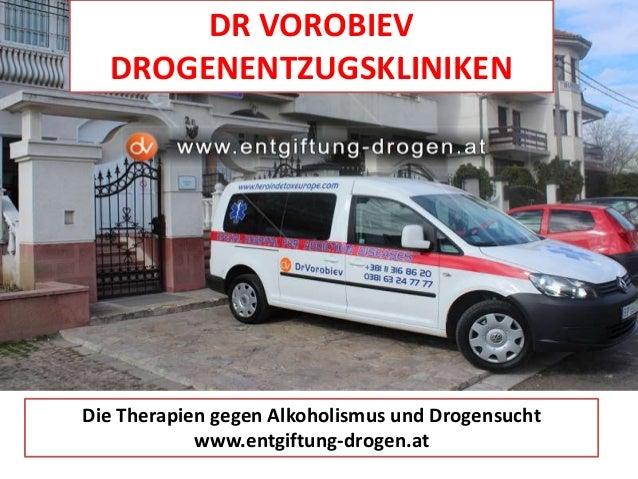 DR VOROBIEV DROGENENTZUGSKLINIKEN Die Therapien gegen Alkoholismus und Drogensucht www.entgiftung-drogen.at