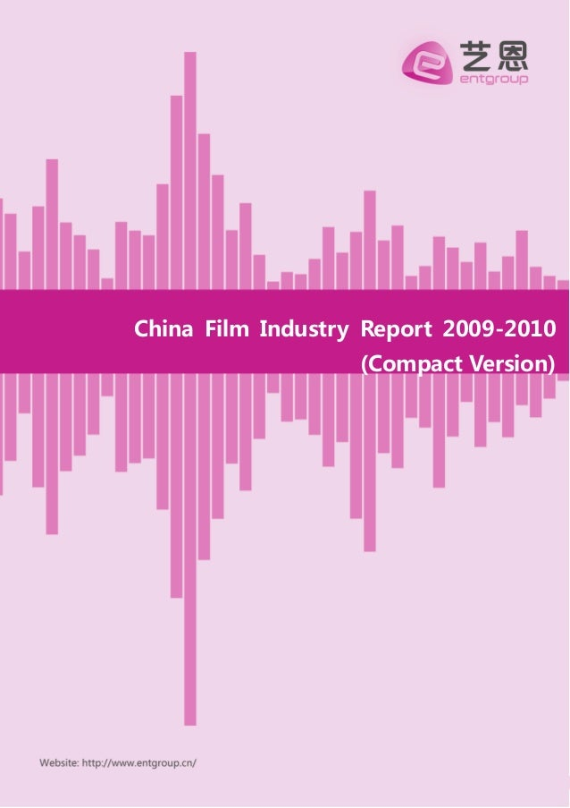 China Film Industry Report 2009-2010 0 China Film Industry Report 2009-2010 (Compact Version)