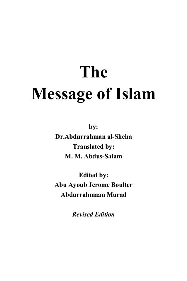 The Message of Islam by: Dr.Abdurrahman al-Sheha Translated by: M. M. Abdus-Salam Edited by: Abu Ayoub Jerome Boulter Abdu...