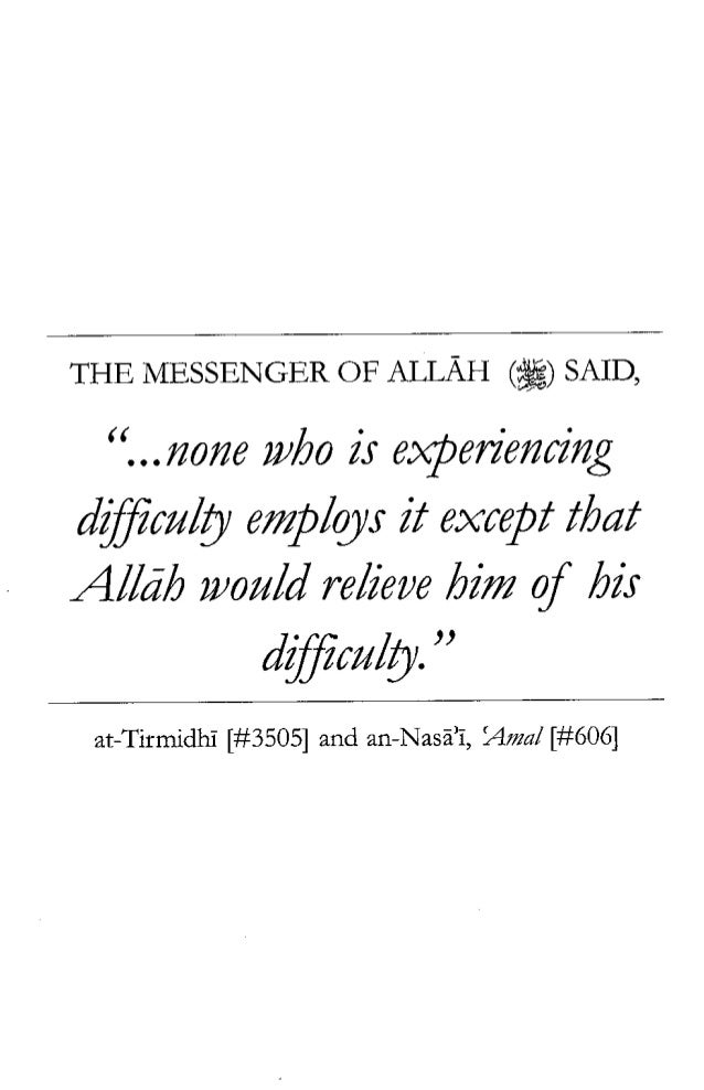 """THE MESSENGER OF ALLAH (al) SAID, """"...none who is experiencing difficulty employs it except that Allah would relieve him o..."""