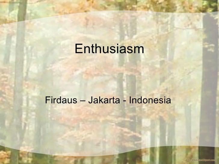 Enthusiasm Firdaus – Jakarta - Indonesia