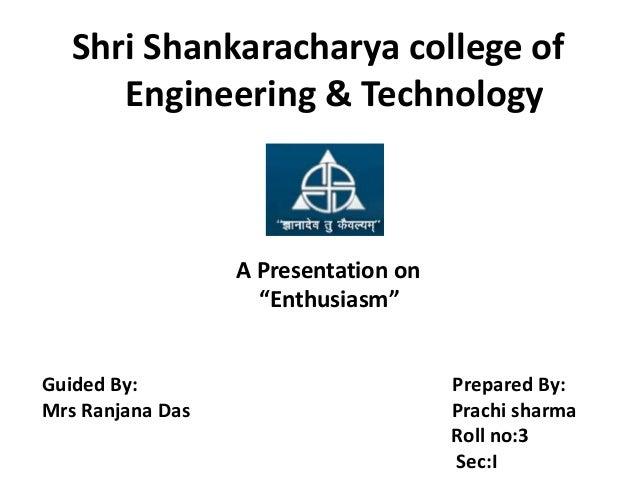 "Shri Shankaracharya college of      Engineering & Technology                  A Presentation on                    ""Enthus..."