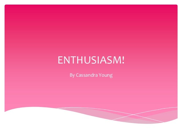 ENTHUSIASM!By Cassandra Young