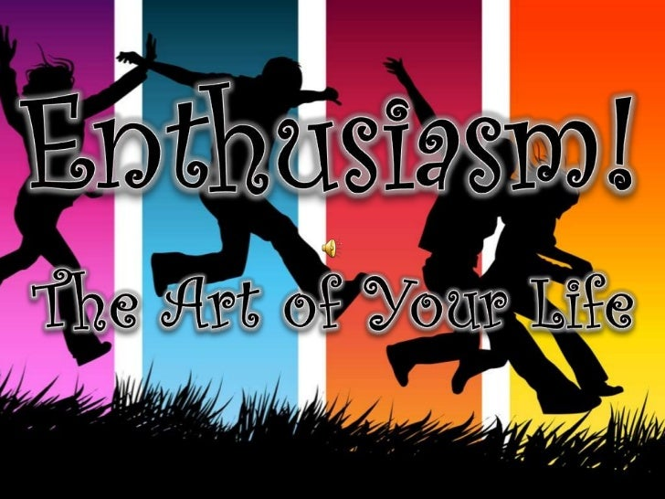 Enthusiasm!<br />The Art of Your Life<br />by Bruce R. Clifton<br />