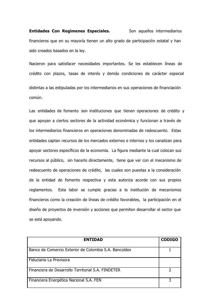 Entidades Con Regímenes Especiales.                     Son aquellos intermediariosfinancieros que en su mayoría tienen un...