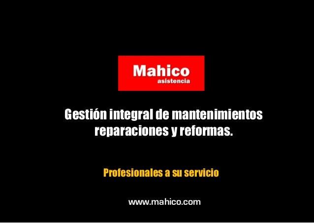 Gestión integral de mantenimientos reparaciones y reformas. Profesionales a su servicio www.mahico.com