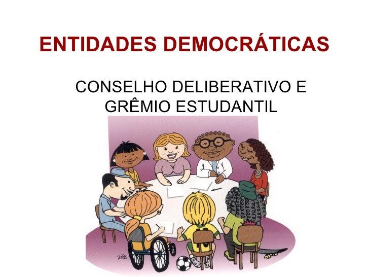 ENTIDADES DEMOCRÁTICAS CONSELHO DELIBERATIVO E GRÊMIO ESTUDANTIL