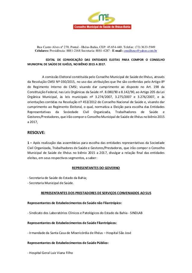 Rua Castro Alves nº 270, Pontal - Ilhéus-Bahia, CEP: 45.654-440. Telefax: (73) 3633-5949 Celulares: Presidência: 8881-2168...