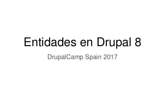 Entidades en Drupal 8 DrupalCamp Spain 2017
